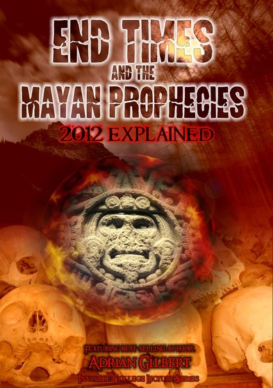 End Times and the Mayan Prophecies: 2012 Explained