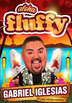 Gabriel Iglesias: Aloha Fluffy 097368807846