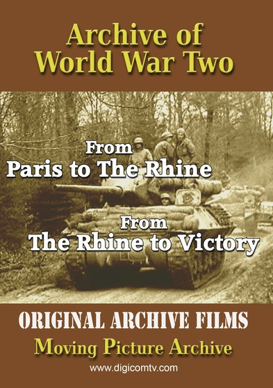 Archive of World War Two - From Paris to The Rhine & The Rhine to Victory