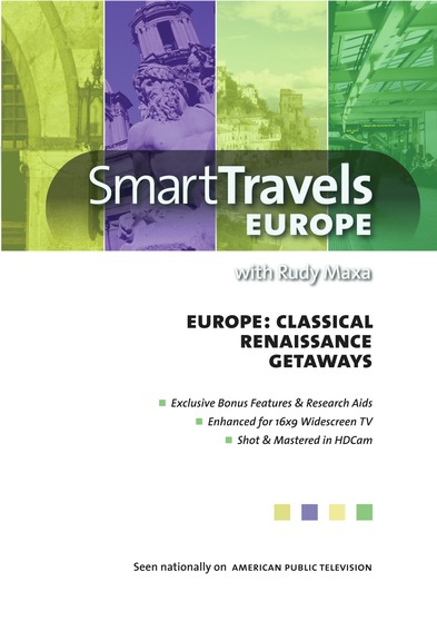 Smart Travels Europe with Rudy Maxa:  Classical Europe / Renaissance Europe / Europe's Getaways