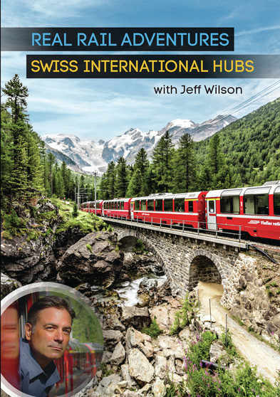 Real Rail Adventures: Swiss International Hubs With Jeff Wilson