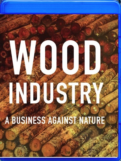 Wood Industry: A Business Against Nature [Blu-ray]