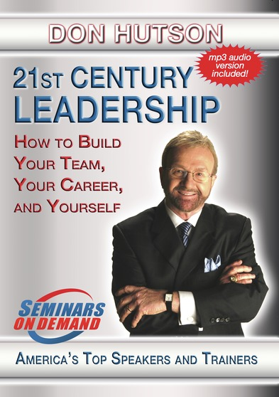 21st Century Leadership - How to Build Your Team, Your Career, and Yourself