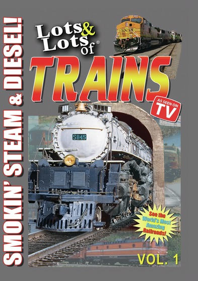 Lots & Lots of Trains Volume 1 - Smokin Steam and Diesel