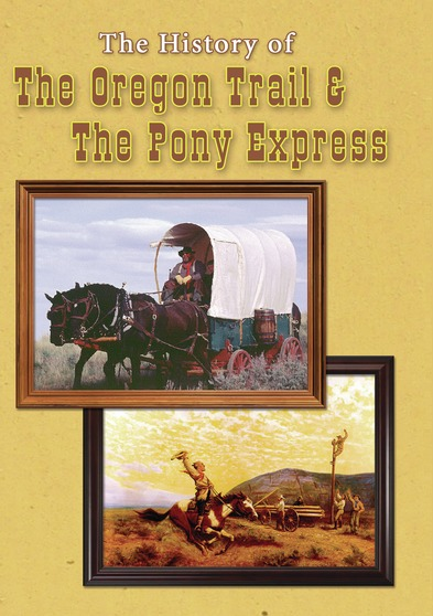 The History of the Oregon Trail and the Pony Express