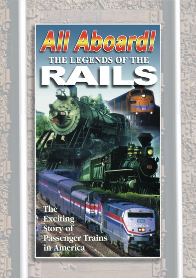 ALL ABOARD:The Legends of The Rails The Complete Story of Passenger Trains in America